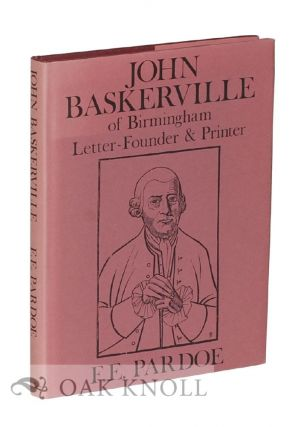 JOHN BASKERVILLE OF BIRMINGHAM LETTER-FOUNDER & PRINTER. F. E. Pardoe.
