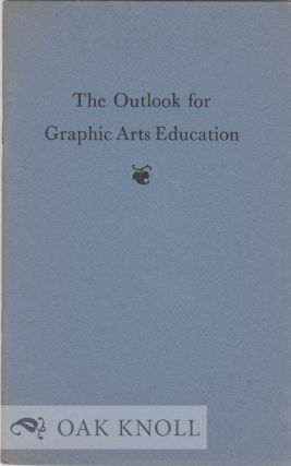 THE OUTLOOK FOR GRAPHIC ARTS EDUCATION