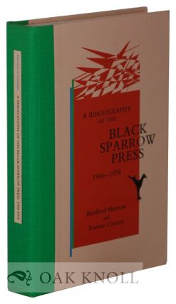 A BIBLIOGRAPHY OF THE BLACK SPARROW PRESS 1966-1978. Bradford Morrow, Seamus Cooney