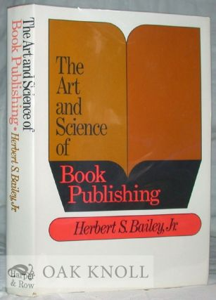 THE ART AND SCIENCE OF BOOK PUBLISHING. Herbert S. Bailey.