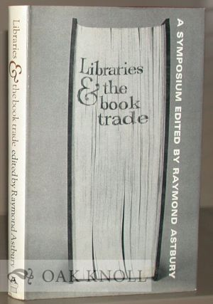 LIBRARIES & THE BOOK TRADE IN BRITAIN. Raymond Astbury.