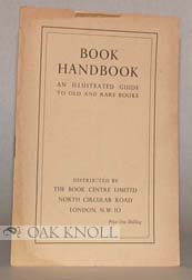 BOOK HANDBOOK, AN ILLUSTRATED GUIDE TO OLD AND RARE BOOKS. Reginald Horrox
