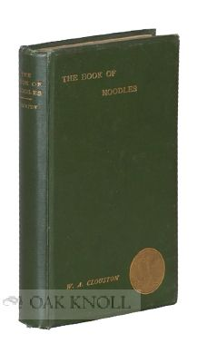 THE BOOK OF NOODLES STORIES OF SIMPLETONS; OR, FOOLS AND THEIR FOLLIES. W. A. Clouston.