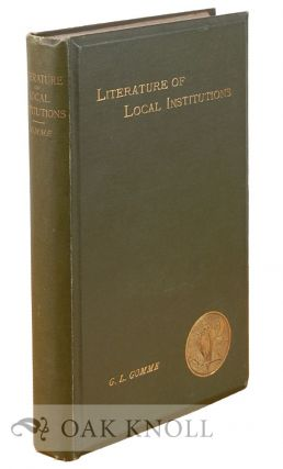 THE LITERATURE OF LOCAL INSTITUTIONS. Geo. Laurence Gomme