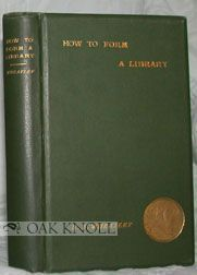 HOW TO FORM A LIBRARY. Henry B. Wheatley.