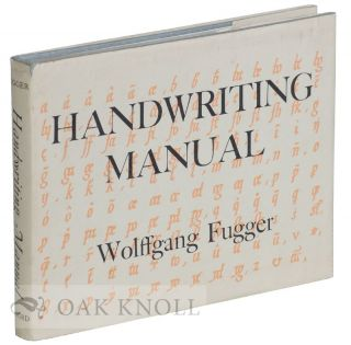 WOLFFGANG FUGGER'S HANDWRITING MANUAL ENTITLED A PRACTICAL AND WELL-GROUNDED FORMULARY FOR DIVERS FAIR HANDS. COMPILED BY WOLFFGANG FUGGER, CITIZEN OF NUREMBERG, 1553. Wolffgang Fugger.