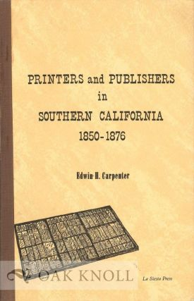 PRINTERS AND PUBLISHERS IN SOUTHERN CALIFORNIA 1850-1876, A DIRECTORY