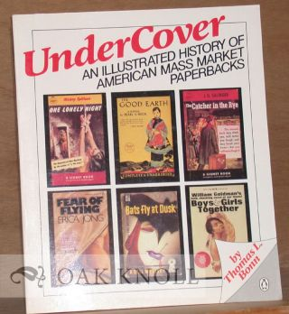 UNDER COVER, AN ILLUSTRATED HISTORY OF AMERICAN MASS MARKET PAPERBACKS. Thomas L. Bonn.