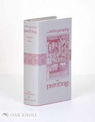 A BIBLIOGRAPHY OF PRINTING WITH NOTES & ILLUSTRATIONS.