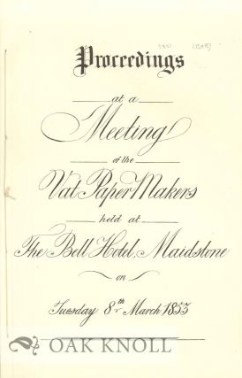 PROCEEDINGS AT A MEETING OF THE VAT PAPER MAKERS HELD AT THE BELL HOTEL, MAIDSTONE ON TUESDAY 8TH, MARCH 1853.
