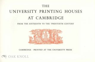 THE UNIVERSITY PRINTING HOUSES AT CAMBRIDGE FROM THE SIXTEENTH TO THE TWENTIETH CENTURY.