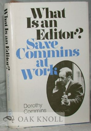 WHAT IS AN EDITOR? SAXE COMMINS AT WORK. Dorothy Commins