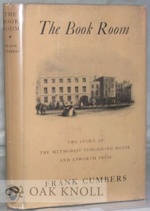 THE BOOK ROOM, THE STORY OF THE METHODIST PUBLISHING HOUSE AND EPWORTH PRESS. Frank Cumbers
