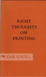 RIGHT THOUGHTS ON PRINTING IN AN AGE WHEN THE PRINTERS NEED CORRECTING