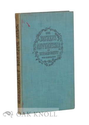 THE DICKENS ADVERTISER A COLLECTION OF THE ADVERTISEMENTS IN THE ORIGINAL PARTS OF NOVELS BY...