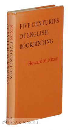 FIVE CENTURIES OF ENGLISH BOOKBINDING. Howard M. Nixon