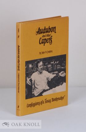 AUDUBON AND OTHER CAPERS CONFESSIONS OF A TEXAS BOOKMAKER. John H. Jenkins