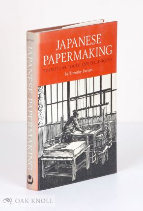 JAPANESE PAPERMAKING, TRADITIONS, TOOLS, AND TECHNIQUES. Timothy Barrett.