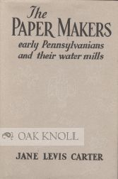 THE PAPER MAKERS, EARLY PENNSYLVANIANS AND THEIR WATER MILLS.