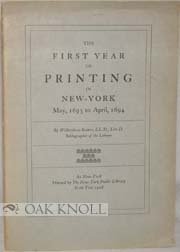 THE FIRST YEAR OF PRINTING IN NEW YORK, MAY, 1693 TO APRIL, 1694. Wilberforce Eames