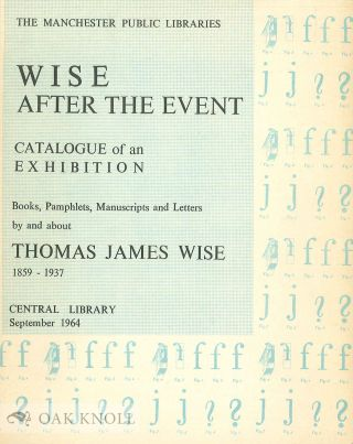 WISE AFTER THE EVENT A CATALOGUE OF BOOKS, PAMPHLETS, MANUSCRIPTS AND LETTERS RELATING TO THOMAS...