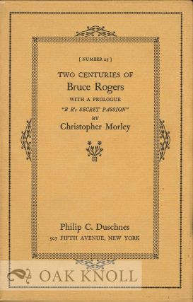 "TWO CENTURIES OF BRUCE ROGERS WITH A PROLOGUE ""B R'S SECRET PASSION"" BY CHRISTOPHER MORLEY...."