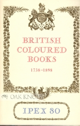 CATALOGUE OF EXHIBITIONS OF BRITISH COLOURED BOOKS, 1738-1898
