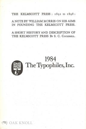 THE KELMSCOTT PRESS: 1891 TO 1898 A NOTE BY WILLIAM MORRIS ON HIS AIMS IN FOUNDING THE KELMSCOTT...
