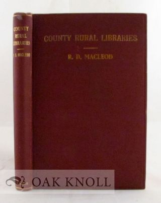 COUNTY RURAL LIBRARIES, THEIR POLICY AND ORGANIZATION. Robert D. Macleod