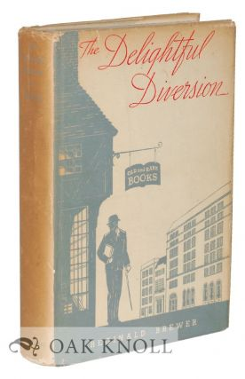THE DELIGHTFUL DIVERSION THE WHYS AND WHEREFORES OF BOOK COLLECTING. Reginald Brewer.