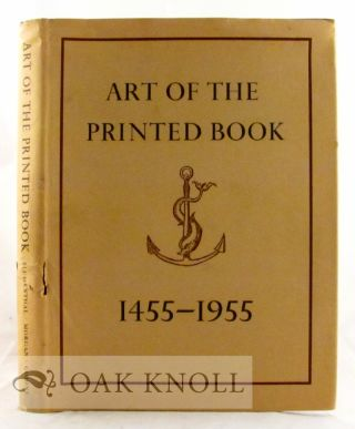 THE ART OF THE PRINTED BOOK 1455-1955, MASTERPIECES OF TYPOGRAPHY THROUGH FIVE CENTURIES FROM THE COLLECTIONS OF THE PIERPONT MORGAN LIBRARY. Joseph Blumenthal.