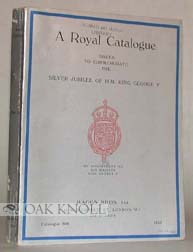 A ROYAL CATALOGUE; COMPRISING BOOKS, BINDINGS, AUTOGRAPH LETTERS, ENGRAVINGS AND COINS BY OR...