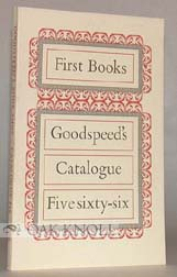 FIRST BOOKS. GOODSPEED'S CATALOGUE FIVE SIXTY-SIX