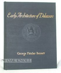 EARLY ARCHITECTURE OF DELAWARE. George F. Bennett