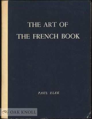THE ART OF THE FRENCH BOOK, FROM EARLY MANUSCRIPTS TO THE PRESENT TIME. Andre Lejard