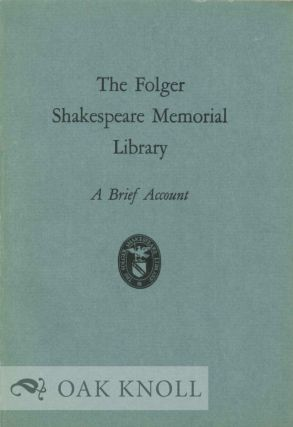 FOLGER SHAKESPEARE MEMORIAL LIBRARY, A BRIEF ACCOUNT