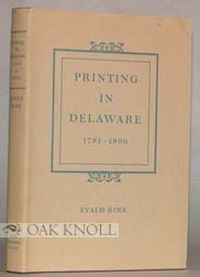 PRINTING IN DELAWARE, 1761-1800, A CHECKLIST. Evald Rink.