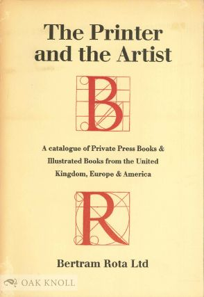 THE PRINTER AND THE ARTIST A CATALOGUE OF PRIVATE PRESS BOOKS & ILLUSTRATED BOOKS FROM THE UNITED...