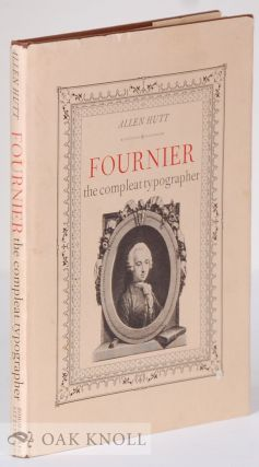 FOURNIER, THE COMPLETE TYPOGRAPHER. Allen Hutt.