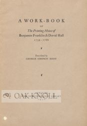 A WORK-BOOK OF THE PRINTING HOUSE OF BENJAMIN FRANKLIN & DAVID HALL 1759-1766.