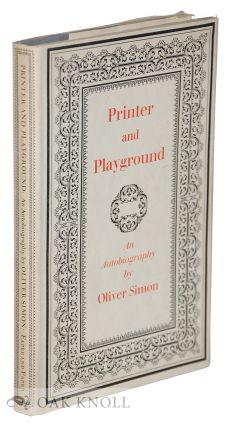 PRINTER AND PLAYGROUND, AN AUTOBIOGRAPHY. Oliver Simon
