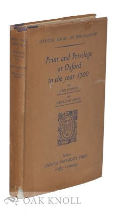 PRINT AND PRIVILEGE AT OXFORD TO THE YEAR 1700. John Johnson, Strickland Gibson