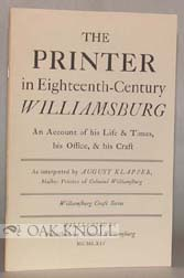 THE PRINTER IN EIGHTEENTH-CENTURY WILLIAMSBURG AN ACCOUNT OF HIS LIFE & TIMES, HIS OFFICE & HIS...