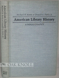 AMERICAN LIBRARY HISTORY A BIBLIOGRAPHY. Michael H. Harris, Donald G. Davis Jr