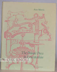 PRIVATE PRESS IN LEICESTERSHIRE. Ann Morris