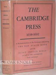 THE CAMBRIDGE PRESS, 1638-1692, A REEXAMINATION OF THE EVIDENCE CONCERNING THE BAY PSALM BOOK AND THE ELIOT INDIAN BIBLE, AS WELL AS OTHER CONTEMPORARY BOOKS AND PEOPLE. George Parker Winship.