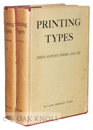 PRINTING TYPES, THEIR HISTORY, FORMS, AND USE A STUDY IN SURVIVALS. Daniel Berkeley Updike