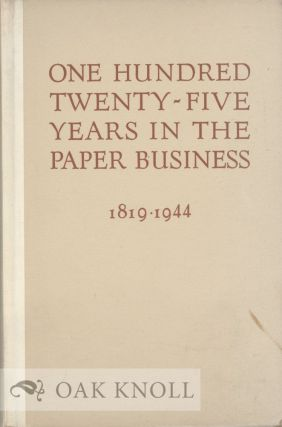 ONE HUNDRED TWENTY-FIVE YEARS IN THE PAPER BUSINESS 1819-1944, BEING A BRIEF HISTORY OF THE...