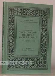 CATALOGUE OF THE CELEBRATED LIBRARY, THE PROPERTY OF THE LATE MAJOR J.R. ABBEY. THE SIXTH PORTION