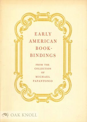 EARLY AMERICAN BOOKBINDINGS FROM THE COLLECTION OF MICHAEL PAPANTONIO